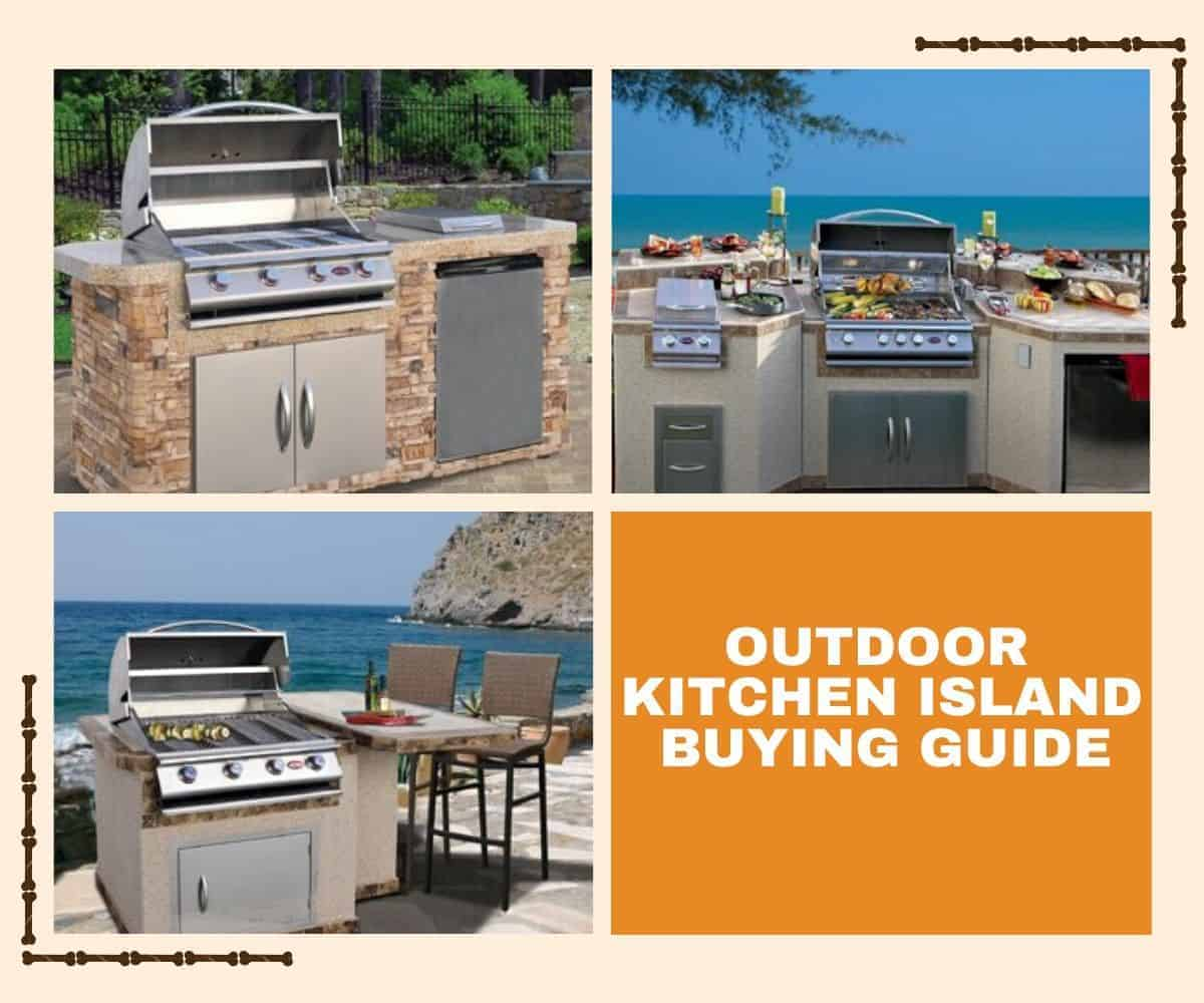 Outdoor Kitchen Island Buying Guide